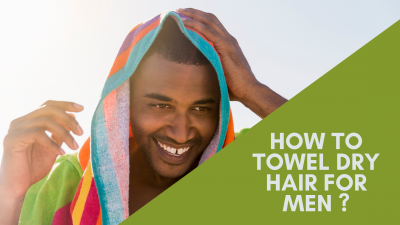 how to towel dry hair for men