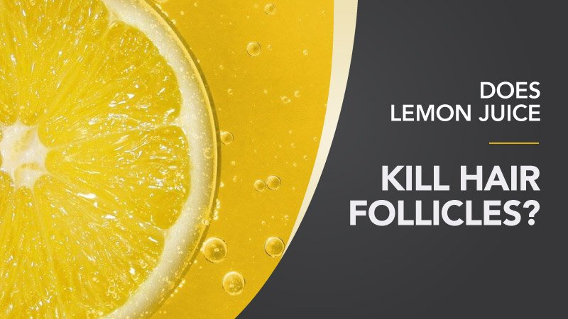 Does-Lemon-Juice-Kill-Hair-Follicles