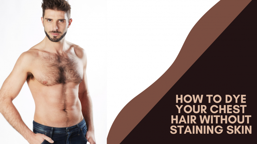 how to dye chest hair without dying skin