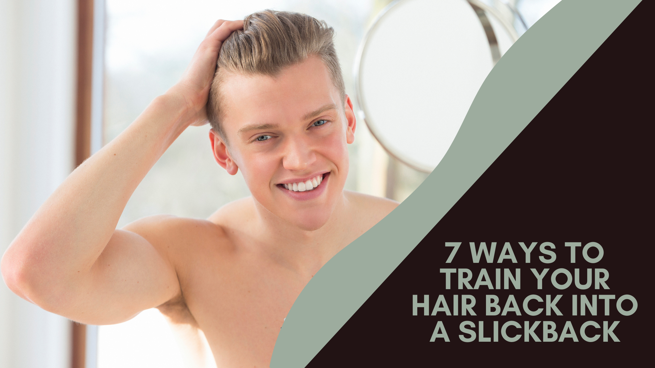 7 Ways To Train Your Hair To Go Back (Slick Back)
