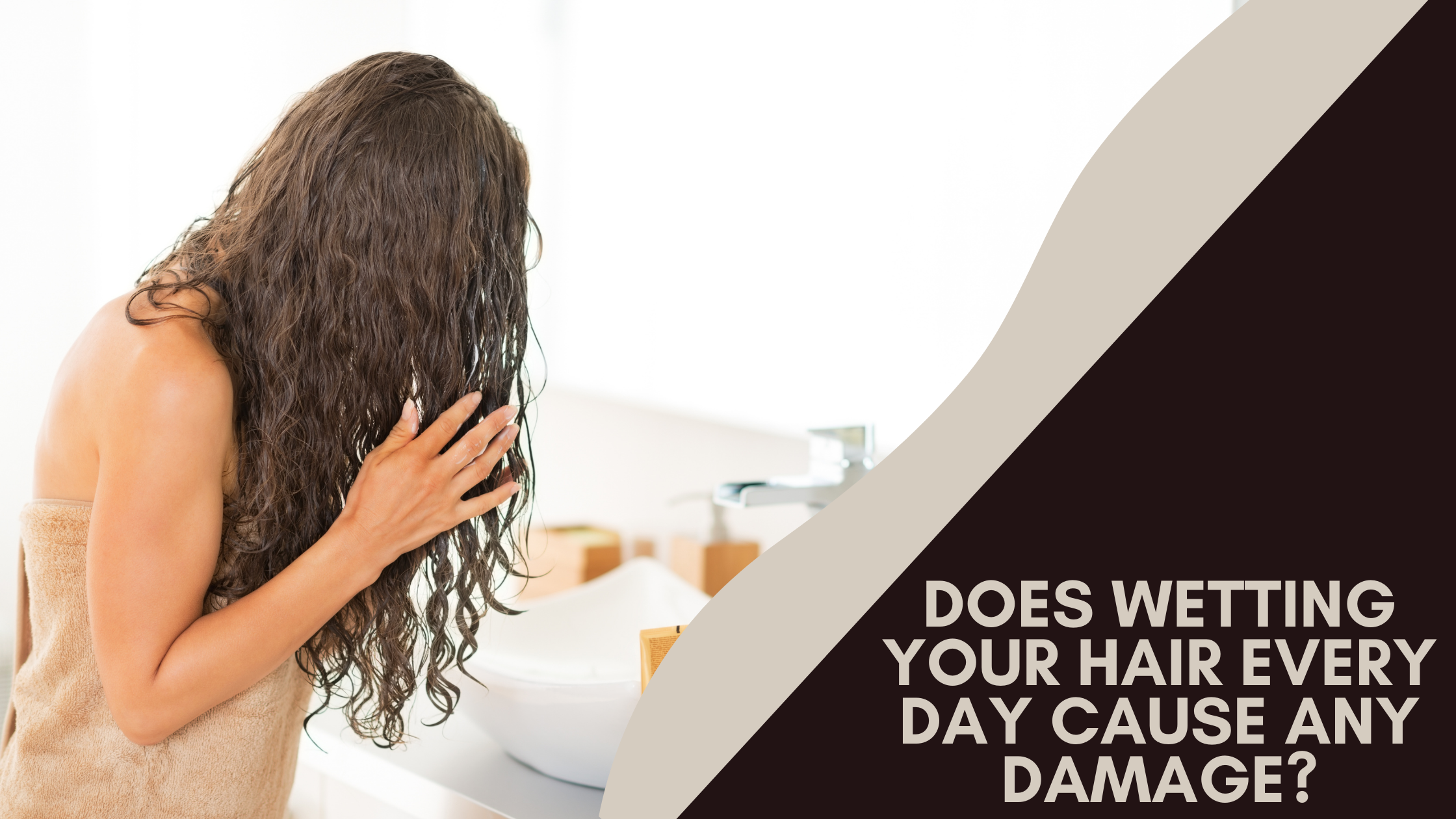 Does Wetting Your Hair Every Day Cause Any Damage?