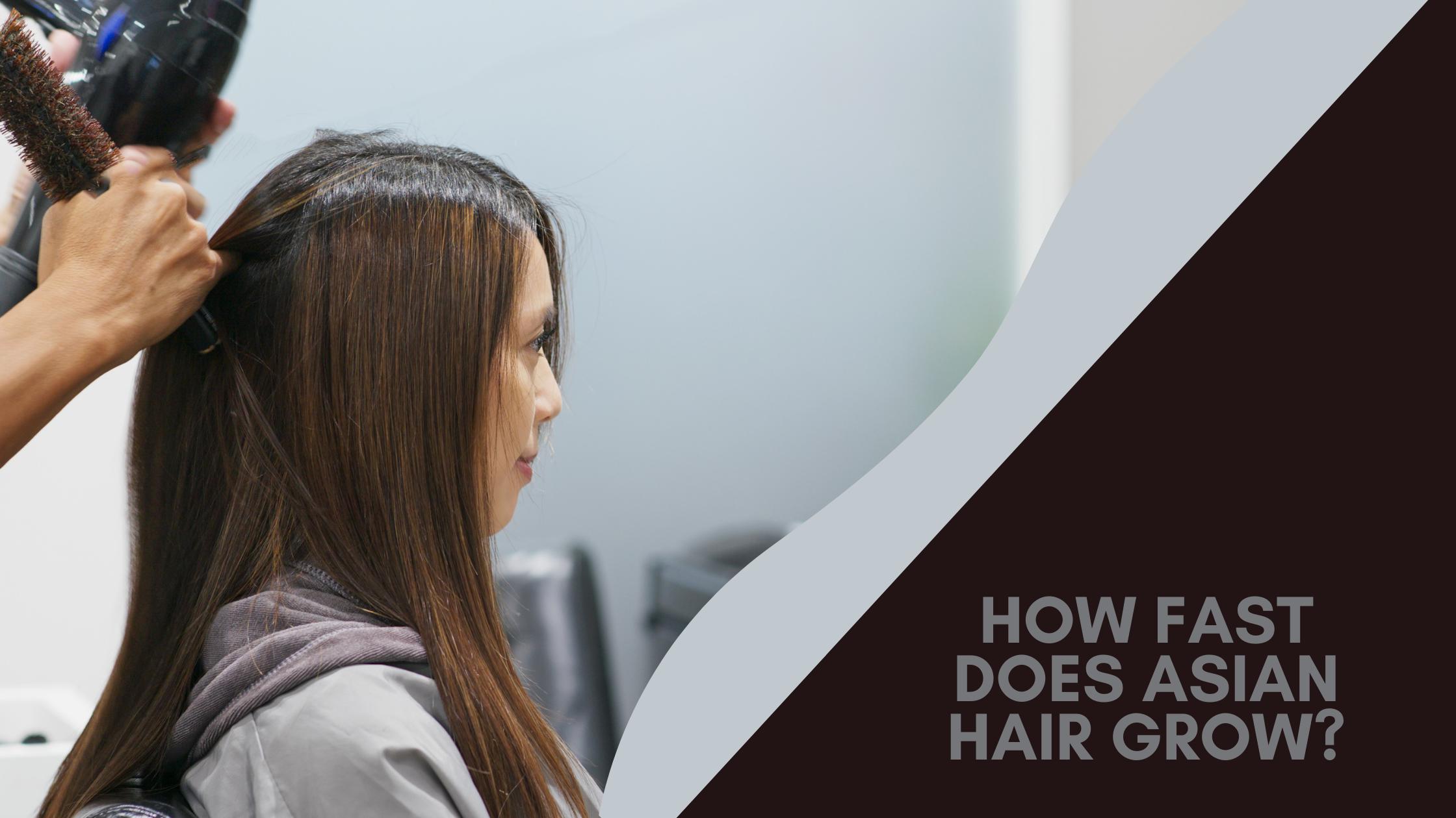 How Fast Does Asian Hair Grow?